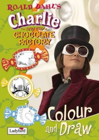 Charlie & The Chocolate Factory: Colour And Draw Book by Lbd
