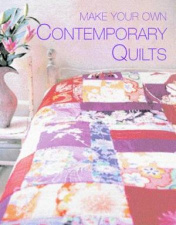 Make Your Own Contemporary Quilts by Paula Pieroni