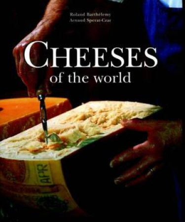 Cheeses Of The World by Roland Barthélemy