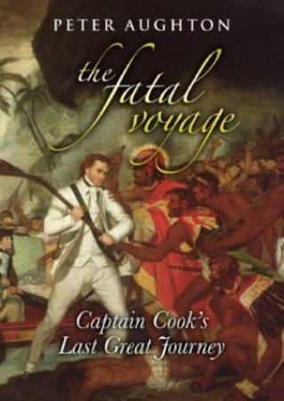 Fatal Voyage: Captain Cook's Last Great Journey by Peter Aughton