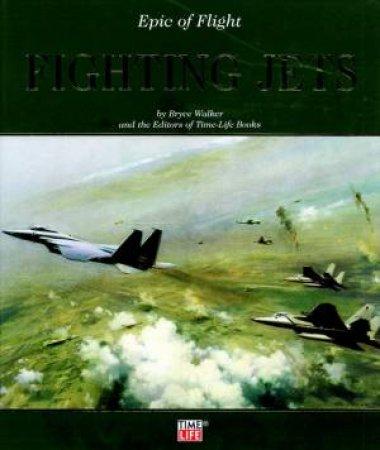 Epic Of Flight: Fighting Jets by Bryce Walker