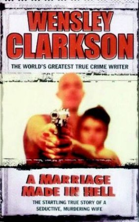 A Marriage Made In Hell by Wensley Clarkson