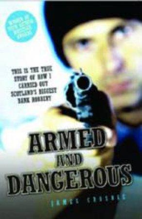 Armed and Dangerous by James Crosbie & Stephen Richards