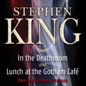 In The Deathroom / Lunch At The Gotham Cafe - CD by Stephen King