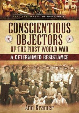 Conscientious Objectors of the First World War by KRAMER ANN