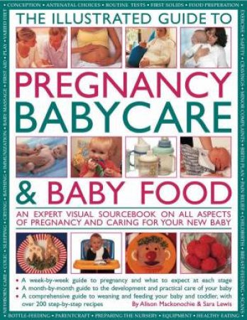 The Illustrated Guide To Pregnancy, Babycare & Baby Food by Alison Mackonochie & Sara Lewis