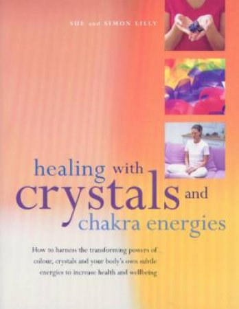 Healing With Crystals And Chakra Energies by Sue & Simon Lilly