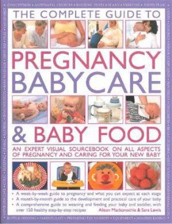 The Practical Encyclopedia Of Pregnancy, Babycare & Nutrition For Babies & Toddlers by Alison Mackonochie & Sara Lewis