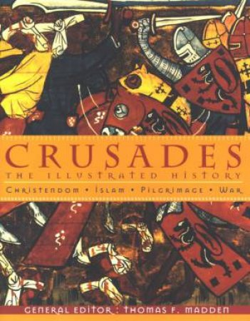 Crusades: The Illustrated History by Thomas Madden