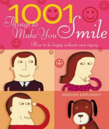 1001 Things To Make You Smile: How To Be Happy Without Even Trying by Marion Kaplinsky