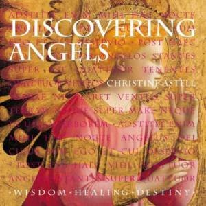 Discovering Angels: Wisdom, Healing, Destiny by Chrissie Astell