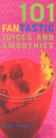 101 Fantastic Juices And Smoothies by Natalie Savona