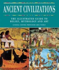 Ancient Civilizations The Illustrated Guide To Belief Mythology And Art
