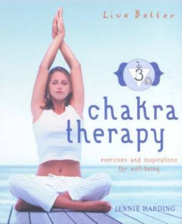 Live Better: Chakra Therapy by Jennie Harding