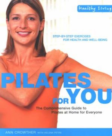 Healthy Living: Pilates For You by Ann Crowther