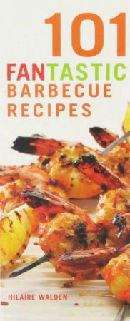 101 Fantastic Barbecue Recipes by Hilaire Walden