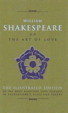 Art of Love: The Most Elequent Love Passages in Shakespear's Plays and Poetry by William Shakespeare