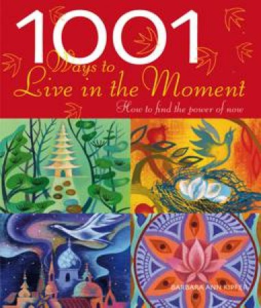 1001 Ways To Live In The Moment by Various