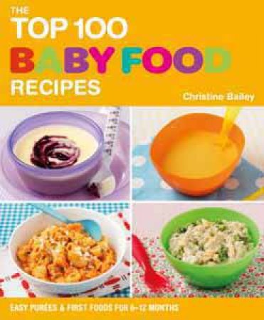 The Top 100 Baby Food Recipes by Christine Bailey