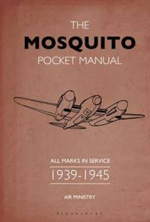 The Mosquito Pocket Manual: All Marks In Service 1939-45 by Martin Robson