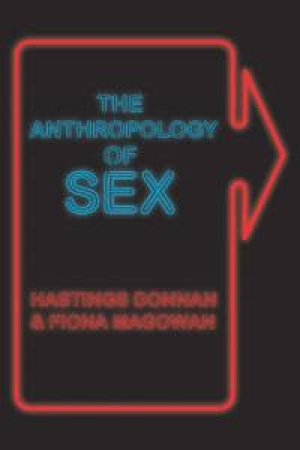 Anthropology of Sex by Donnan Hastings & Fiona Magowan