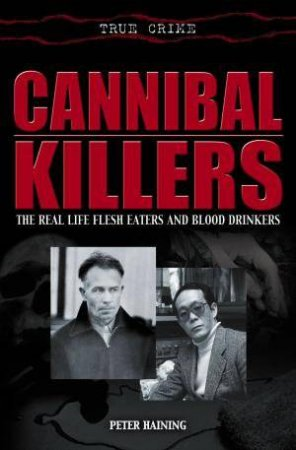 True Crime: Cannibal Killers by Peter Haining