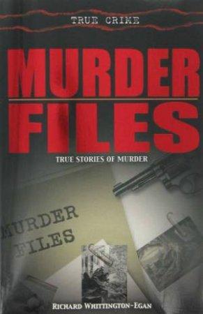 True Crime: Murder Files by Richard Whittington-Egan
