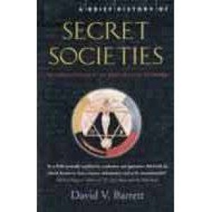 Secret Societies: An Unbiased History Of Our Desire For Secret Knowledge by David V Barrett