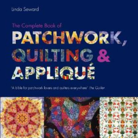 Complete Book of Patchwork, Quilting and Applique by Linda Seward
