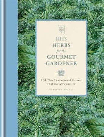 RHS Herbs for the Gourmet Gardener by Caroline Holmes