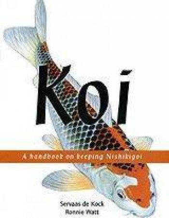 Koi: A Handbook Of Keeping Nishikigoi by Servaas de Kock & Ronnie Wat