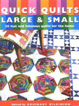 Quick Quilts Large & Small by Rosemary Wilkinson