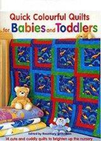 Quick Colourful Quilts For Babies And Toddlers by Rosemary Wilkinson