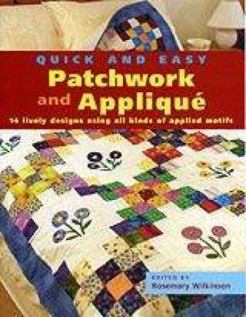 Quick And Easy Patchwork And Applique by Rosemary Wilkinson