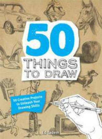 50 Things to Draw by Ed Tadem
