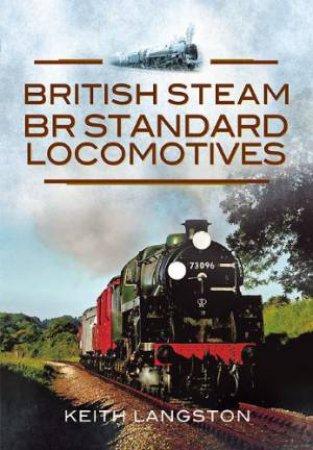 British Steam- BR Standard Locomotives by LANGSTON KEITH