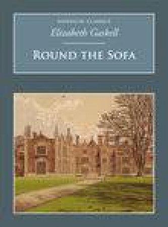 Round the Sofa by ELIZABETH GASKELL