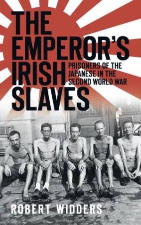 The Emperor's Irish Slaves by Robert Widders