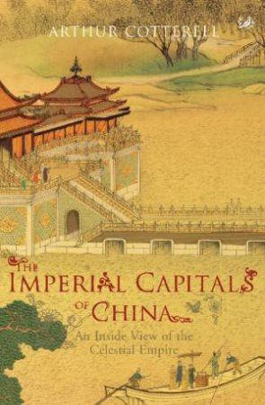 Imperial Capitals of China by Arthur Cotterell