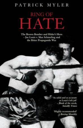 Ring Of Hate: Brown Bomber And Hitler's Hero by Patrick Myler