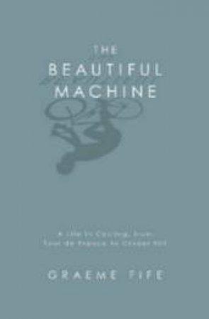 The Beautiful Machine by Graeme Fife