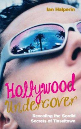 Hollywood Undercover by Ian Halperin