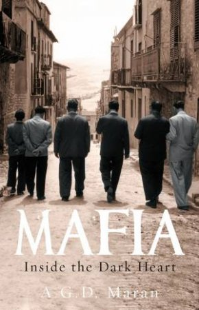 Mafia: Inside the Dark Heart by A G D Maran