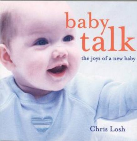 Baby Talk: The Joys Of A New Baby by Chris Losh