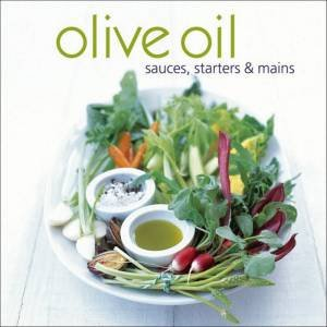 Olive Oil: Sauces, Starters And Mains by RPS