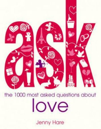 Ask: Love, the 1000 most asked questions about love by Jenny Hare