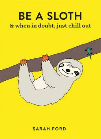 Be A Sloth by Sarah Ford
