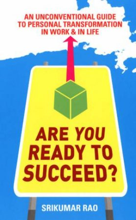 Are You Ready To Succeed? by Srikumar Rao
