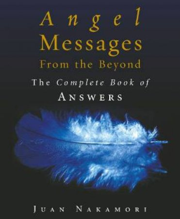Angel Messages From The Beyond by Juan Nakamori