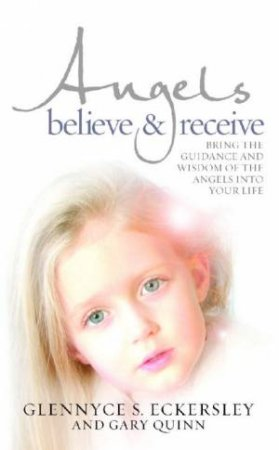 Angels Believe and Receive by Glennyce S Eckersley
